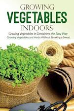 Growing Vegetables Indoors, Growing Vegetables in Containers the Easy Way