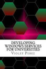 Developing Windows Services for Universities