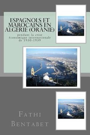 Espagnols Et Marocains En Algerie (Oranie) Pendant La Crise Economique Internationale de 1930-1939