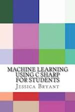 Machine Learning Using C Sharp for Students af Jessica Bryant