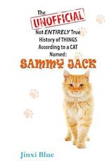 The Unofficial Not Entirely True History of Things According to a Cat Named Sammy Jack