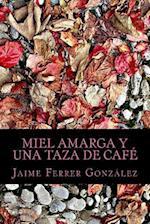 Miel Amarga y Una Taza de Cafe af Jaime Ferrer Gonzalez