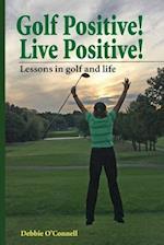 Golf Positive! Live Positive!