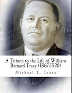 A Tribute to the Life of William Bernard Tracy (1867-1920)