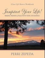 Jumpstart Your Life! Making Friends and Peace with Your Life Business