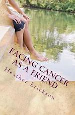 Facing Cancer as a Friend af Heather M. Erickson