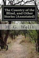 The Country of the Blind, and Other Stories (Annotated)