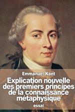 Explication Nouvelle Des Premiers Principes de La Connaissance Metaphysique af Emmanuel Kant
