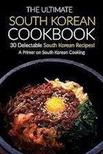The Ultimate South Korean Cookbook, 30 Delectable South Korean Recipes!