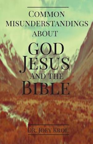Bog, paperback Common Misunderstandings about God, Jesus and the Bible af Dr Joey Krol