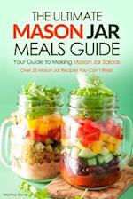 The Ultimate Mason Jar Meals Guide, Your Guide to Making Mason Jar Salads