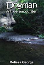 Dogman, a True Encounter