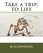 Take a Trip; To Life af Carolyn May