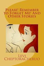 Please! Remember to Forget Me! and Other Stories