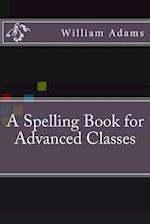 A Spelling Book for Advanced Classes