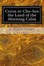 Corea or Cho-Sen the Land of the Morning Calm af Arnold Henry Savage-Landor