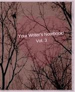 Your Writer's Notebook! Vol. 3