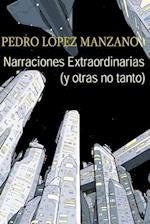 Narraciones Extraordinarias (y Otras No Tanto) af Pedro Lopez Manzano