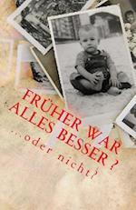 Fruher War Alles Besser ...Oder Nicht? af Diverse Autoren, Denis Geier