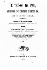 Le Tresor de Pau, Archives Du Chateau D'Henri IV af Gustave Bascle De Lagreze