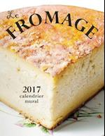 Le Fromage 2017 Calendrier Mural (Edition France)