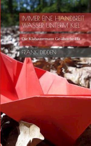 Bog, paperback Immer Eine Handbreit Wasser Unterm Kiel af Frank Didden