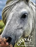 Le Cheval 2017 Calendrier Mural (Edition France)