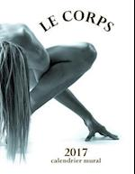 Le Corps 2017 Calendrier Mural (Edition France)