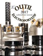 L'Outil Electroportatif 2017 Calendrier Mural (Edition France)
