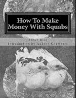 How to Make Money with Squabs af Elmer C. Rice