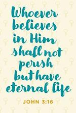"""Whoever Believes in Him Shall Not Perish But Have Eternal Life"" Notebook"