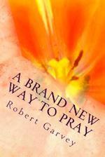 A Brand New Way to Pray