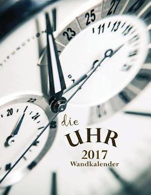 Bog, paperback Die Uhr 2017 Wandkalender (Ausgabe Deutschland) af Aberdeen Stationers Co