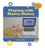 Playing with Makey Makey (21st Century Skills Innovation Library Makers As Innovators)
