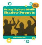 Using Light to Make Shadow Puppets (21st Century Skills Innovation Library Makers As Innovators)