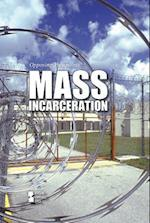 Mass Incarceration (Opposing Viewpoints (Hardcover))