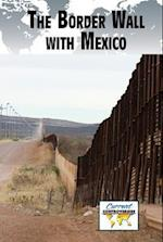 The Border Wall with Mexico (Current Controversies (Hardcover))