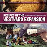 Recipes of the Westward Expansion (Cooking Your Way Through American History)