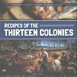 Recipes of the Thirteen Colonies (Cooking Your Way Through American History)