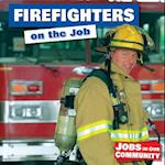 Firefighters on the Job (Jobs in Our Community)