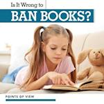 Is It Wrong to Ban Books? (Points of View)