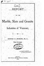 Report of the State Geologist on the Mineral Industries and Geology of Vermont