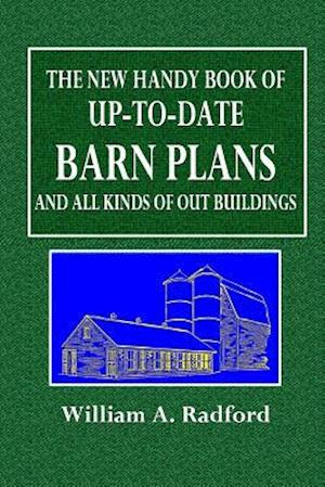 The New Handy Book of Up-To-Date Barn Plans and All Kinds of Out Buildings