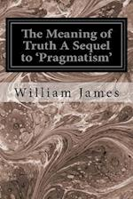 The Meaning of Truth a Sequel to 'Pragmatism' af William James