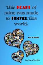 This Heart of Mine Was Made to Travel This World af I. Live to Journal