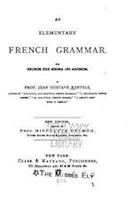 An Elementary French Grammar, for Colleges, High Schools, and Academies