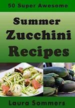 50 Super Awesome Summer Zucchini Recipes