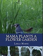 Mama Plants a Flower Garden