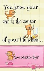 You Know Your Cat Is the Center of Your Life When...