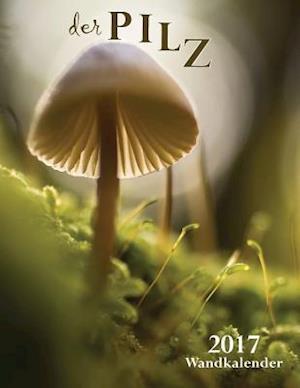Bog, paperback Der Pilz 2017 Wandkalender (Ausgabe Deutschland) af Aberdeen Stationers Co
